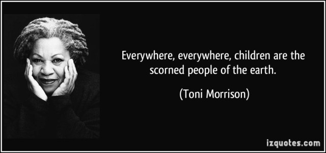quote-everywhere-everywhere-children-are-the-scorned-people-of-the-earth-toni-morrison-131234 (1)